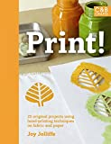 Print!: 25 Original Projects Using Hand-printing Techniques on Fabric and Paper (C&B Crafts)
