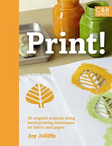 Read Online Print!: 25 Original Projects Using Hand-Printing Techniques on Fabric and Paper (C&B Crafts) PDF