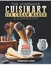 The Homemade Cuisinart Ice Cream Maker Cookbook: 200 Quick and Easy Homemade Ice Cream Recipes Cookbook