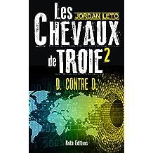 LES CHEVAUX DE TROIE 2: D. contre D. (French Edition)