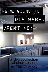 We're Going to Die Here, Aren't We? (English Edition)