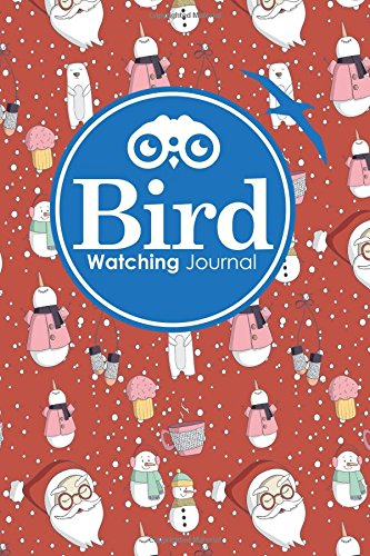 Bird Watching Journal: Bird Log Book, Bird Watching Log Book, Bird Watching Daily, Bird Book, Cute Winter Snow Cover (Bird Watching Journals) (Volume 43) pdf epub