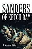 Sanders of Ketch Bay, J. Seamus Miller, 1627091572