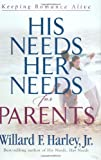 His Needs, Her Needs for Parents, Willard F. Harley, 080071833X