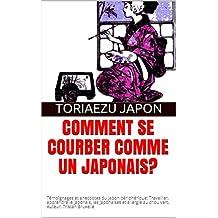 Comment se courber comme un japonais?: Témoignages et anecdotes du Japon périphérique: Travailler, apprendre le japonais, les japonaises et allergie au ... Auteur: Tristan Bruxelle (French Edition)