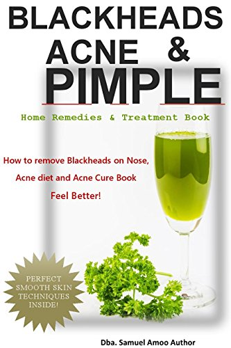 Download PDF BLACKHEADS, ACNE & PIMPLE - Blackheads, Acne, Pimple home remedies & treatment book - How to remove Blackheads on Nose, Acne diet, Acne causes, Acne remedies ... ACNE TREATMENT, DIET, CURE BOOK 1)