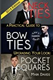 Neckties, Bow Ties, Pocket Squares: A Practical Guide To Upgrading Your Look! (Men's Fashion)