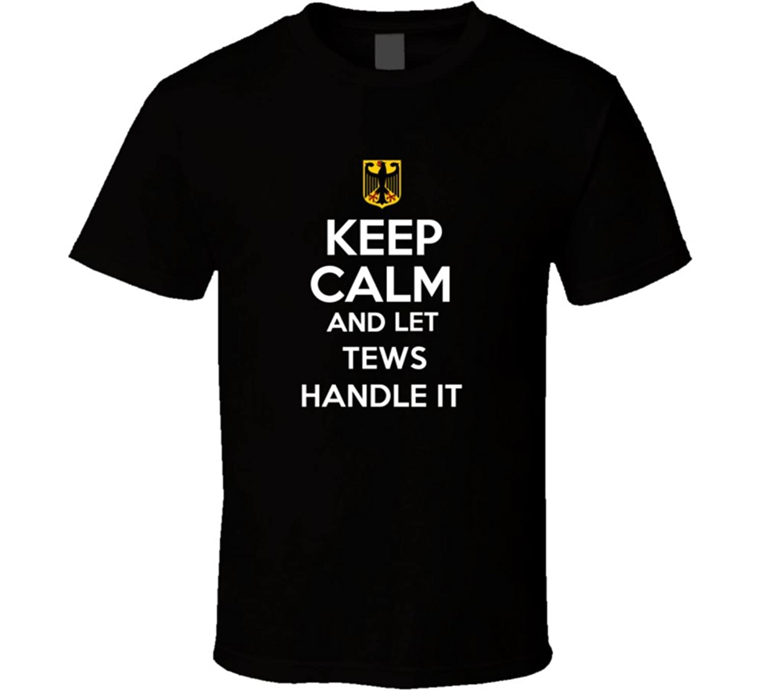 Keep Calm and Let Tews Handle it Germany Coat of Arms T Shirt