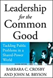img - for Leadership for the Common Good: Tackling Public Problems in a Shared-Power World (Jossey-Bass US Non-Franchise Leadership) book / textbook / text book