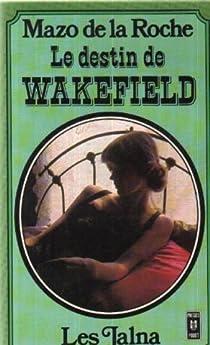 Chronique des Whiteoaks, tome 12 : Le destin de Wakefield par De La Roche