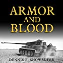Armor and Blood: The Battle of Kursk: The Turning Point of World War II Audiobook by Dennis E. Showalter Narrated by Robertson Dean