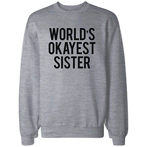 365 Printing World's Okayest Sister Heather Grey Sweatshirt Funny Gifts Ideas for Sisters