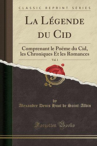La Légende du Cid, Vol. 1: Comprenant le Poëme du Cid, les Chroniques Et les Romances (Classic Reprint) (French Edition)