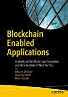 Blockchain Enabled Applications: Understand the Blockchain Ecosystem and How to Make it Work for You Front Cover