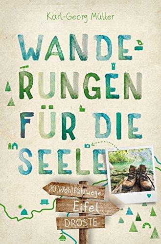Eifel. Wanderungen für die Seele: 20 Wohlfühlwege Taschenbuch – 27. Februar 2018 Karl-Georg Müller Droste Verlag 3770015665 Eifel / Wandern (Führer