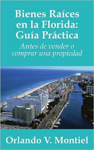 Bienes Raices en la Florida: Guia Practica: Antes de vender o comprar una propiedad: Amazon.es: Montiel, Orlando V.: Libros en idiomas extranjeros