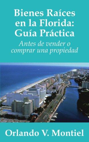 Bienes Raices en la Florida: Guia Practica: Antes de vender o comprar una propiedad (Spanish Edition) [Orlando Montiel] (Tapa Blanda)