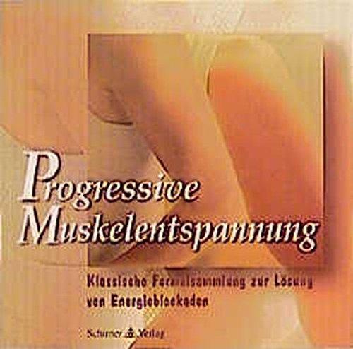 Progressive Muskelentspannung - Klassische Formelsammlung zur Lösung von Energieblockaden