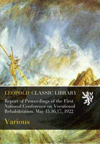 Report of Proceedings of the First National Conference on Vocational Rehabilitation, May 15,16,17, 1922 ePub fb2 ebook