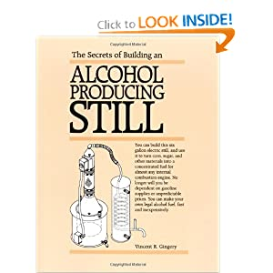 The Secrets of Building an Alcohol Producing Still. Vincent R. Gingery