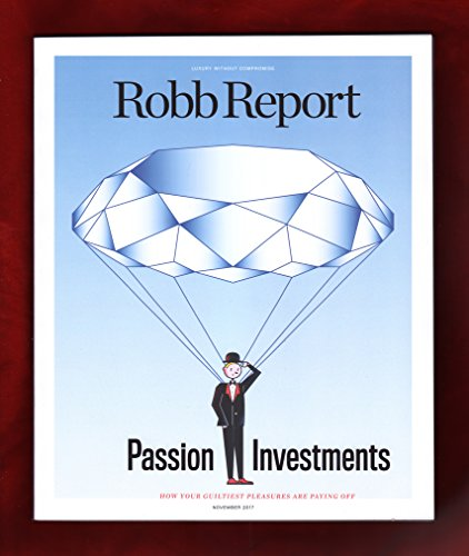 Robb Report - November, 2017. Passion Investments. Auction Houses; Wines; Automobiles; Watches; Photography; Jewelry; Rare Spirits; Home Design