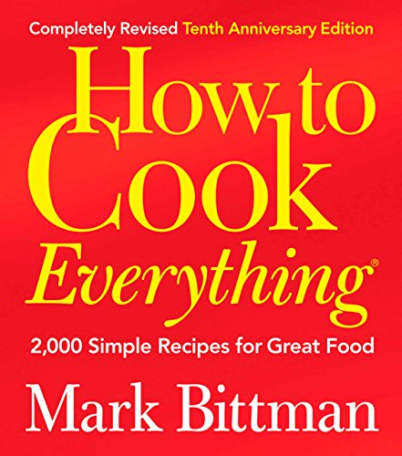 How to Cook Everything (Completely Revised 10th Anniversary Edition): 2,000 Simple Recipes for Great Food by Mark Bittman