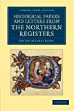 Historical Papers and Letters from the Northern Registers, , 1108049133