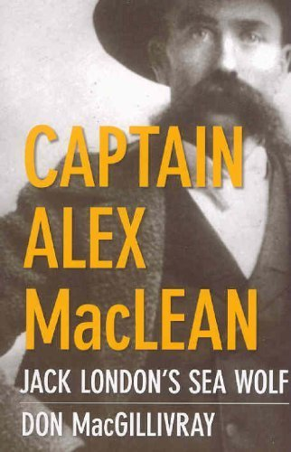 Captain Alex MacLean: Jack London's Sea Wolf by Don MacGillivray (2009-01-22) ()