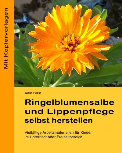 Ringelblumensalbe und Lippenpflege selbst herstellen (German Edition)