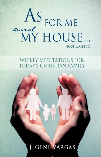 Read Online As For Me and My House... (Joshua 24: 15) [Paperback] [2012] (Author) J. Gene Vargas pdf epub