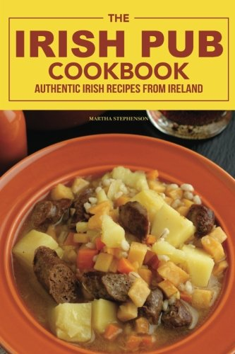 The Irish Pub Cookbook: Authentic Irish Recipes from Ireland by Martha Stephenson