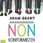 Nonkonformisten: Warum Originalität die Welt bewegt | Adam Grant