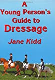 A Young Person's Guide to Dressage, Jane Kidd, 190066755X