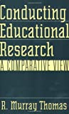 Conducting Educational Research, R. Murray Thomas, 0897896106