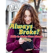 Always Broke?: Skills to Make More Money (Life Skills)