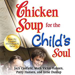Chicken Soup for the Child's Soul: Character-Building Stories to Read with Kids Ages 5 - 8 Audiobook