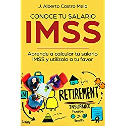 Conoce tu salario IMSS: Aprende a calcular tu salario IMSS y utilízalo a tu favor