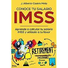 Conoce tu salario IMSS: Aprende a calcular tu salario IMSS y utilízalo a tu favor (Spanish Edition)