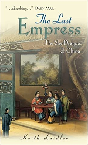 Book The Last Empress: The She-Dragon of China 1st edition by Laidler, Keith (2003)