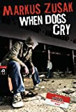 Front cover for the book When Dogs Cry by Markus Zusak