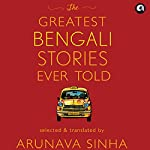 The Greatest Bengali Stories Ever Told | Arunava Sinha