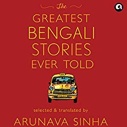 The Greatest Bengali Stories Ever Told