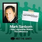 Mark Sanborn - How Leadership Makes the Difference: Conversations with the Best Entrepreneurs on the Planet | Mark Sanborn