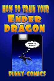How To Train Your Ender Dragon (Minecraft Books For Kids Book 1)