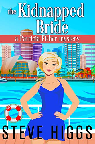 The Kidnapped Bride: A Patricia Fisher Mystery (Cruise Mysteries Book 2) by [higgs, steve]