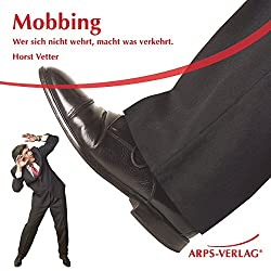 Mobbing. Wer sich nicht wehrt, macht was verkehrt