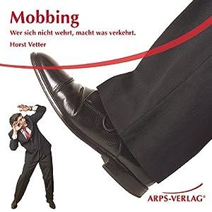 Mobbing. Wer sich nicht wehrt, macht was verkehrt Hörbuch