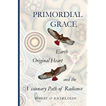 Primordial Grace: Earth Original Heart and the Visionary Path of Radiance