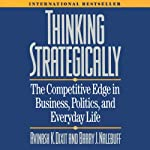 Thinking Strategically: The Competitive Edge in Business, Politics, and Everyday Life | Avinash K. Dixit