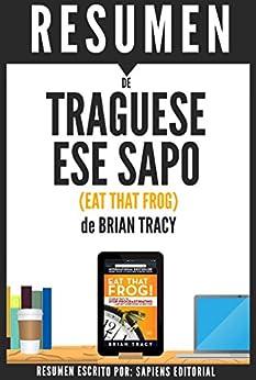 "Resumen de ""Traguese Ese Sapo"", de Brian Tracy: Estrategias para tomar"
